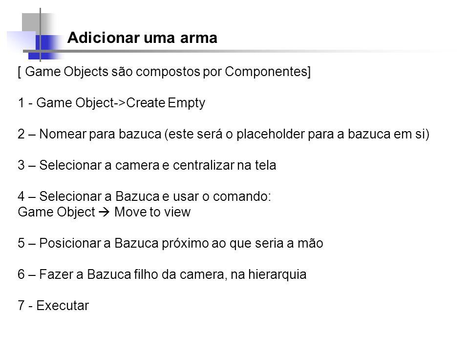 Adicionar uma arma [ Game Objects são compostos por Componentes]